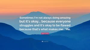 What Makes Me Me - demi lovato quote sometimes i m not always doing amazing but it s