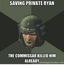 Private Meme Generator - saving private ryan the commissar killed him already memegenerator
