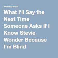 Is Stevie Wonder Blind And Deaf What I U0027ll Say The Next Time Someone Asks If I Know Stevie Wonder