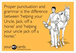 Jacking Off Memes - proper punctuation and grammar is the difference between helping