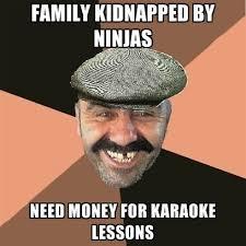 I Need Money Meme - family kidnapped by ninjas need money for karaoke lessons create meme