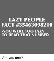 Lazy People Memes - lazy people fact 35463098210 you were too lazy to read that