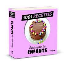 recette de cuisine pour enfants cuisine pour les enfants ne 1001 recettes nouvelle édition