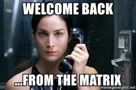 Matrix Meme Generator - welcome back from the matrix welcome back from the matrix