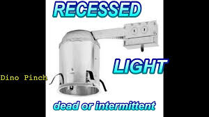 change ceiling light to recessed light recessed ceiling fixture dead or intermittent youtube