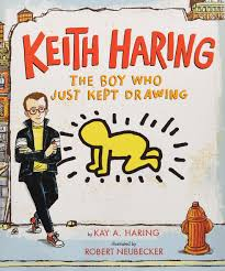 keith haring the boy who just kept drawing kay haring robert