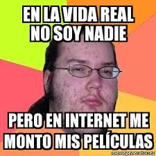 Memes De Internet - meme friki en la vida real no soy nadie pero en internet me