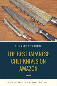 best japanese kitchen knives the best japanese chef knives available on amazon the best organic
