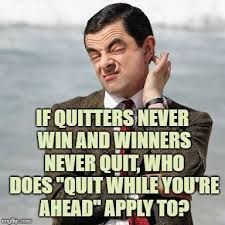 Quitting Meme - image tagged in mr bean question funny memes funny memes quitting