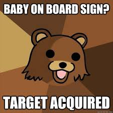 Baby On Board Meme - baby on board sign target acquired pedobear quickmeme