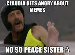 Peace Memes - claudia gets angry about memes no so peace sister fear factor