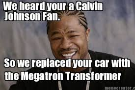 Calvin Johnson Meme - meme creator we heard your a calvin johnson fan so we replaced