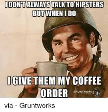 Meme Hipster - idontalways to hipsters but when i do give them my coffee order