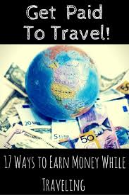 how to make money while traveling images Get paid to travel 17 ways to make money traveling earn money jpg