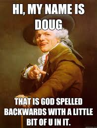 Hi My Name Is Meme - hi my name is doug that is god spelled backwards with a little