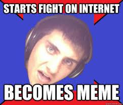 Internet Troll Meme - starts fight on internet becomes meme asshole internet troll