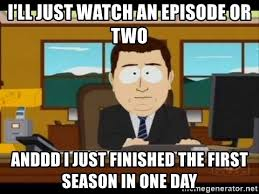 South Park Meme Episode - i ll just watch an episode or two anddd i just finished the first