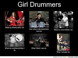 Drummer Meme - frabz girl drummers what my friends think i do how other male drummers 7ca1cd jpg