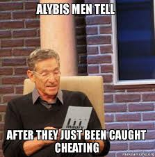 Cheating Men Meme - alybis men tell after they just been caught cheating maury povich