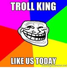 Meme Generator Troll - troll king like us today memegenerator net meme on me me