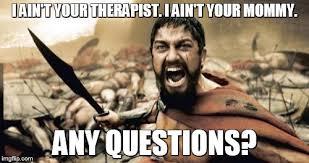 Any Questions Meme - sparta leonidas meme imgflip