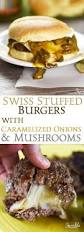 Backyard Grill Stuffed Burger Press Swiss Stuffed Burgers With Caramelized Onions And Mushrooms Are A