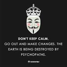 Make Keep Calm Memes - don t keep calm the earth is being destroyed by psychopaths make