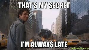 Late Meme - that s my secret i m always late make a meme