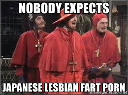 Lesbian Porn Meme - nobody expects japanese lesbian fart porn spanish inquisition