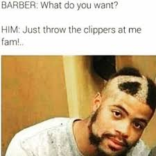 Fam Memes - never forget 27 of the funniest barber say no more fam memes