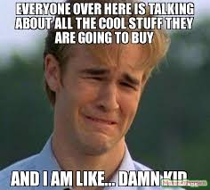 Buy All The Stuff Meme - everyone over here is talking about all the cool stuff they are