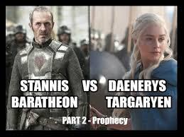 Stannis Baratheon Memes - stannis baratheon vs daenerys targaryen part 2 prophecies