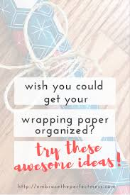 best wrapping paper the best ways to organize wrapping paper embrace the mess