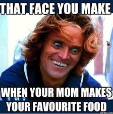 Makes Memes - that face you make when your mom makes your favorite food memes