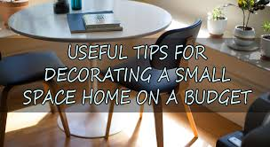 useful tips for decorating a small space home on a budget tiny