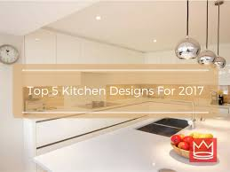 top 5 awesome kitchen designs for 2017 cappec