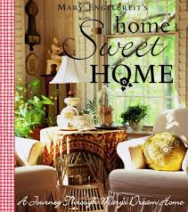 home sweet home decoration home sweet home a journey through mary u0027s dream home mary