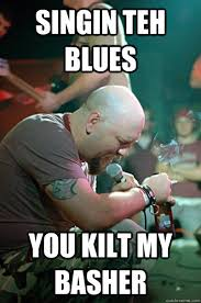 Ph Memes - singin teh blues you kilt my basher ph lol quickmeme