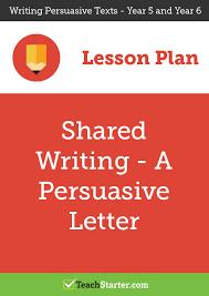 shared writing persuasive letters lesson plan u2013 teach starter