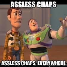 Assless Chaps Meme - assless chaps assless chaps everywhere x x everywhere meme