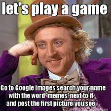 Google Meme Maker - meme maker lets play a game go to google images search your name