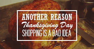 another reason thanksgiving day shopping is a bad idea search