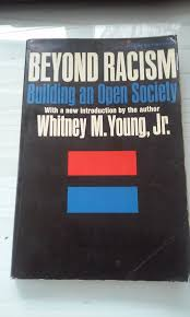 beyond racism building an open society jr whitney m young