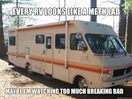 every rv looks like a meth lab maybe i m watching too much breaking