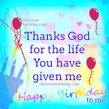 happy birthday to me quotes thanks god christian birthday free