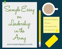 sample essays on leadership alc army leadership free essays term paper warehouseessays largest database of quality sample essays and research