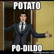 Dildo Meme - potato po dildo archer birthday boy meme generator