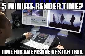 Render Memes - 5 minute render time time for an episode of star trek misc