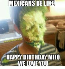 Mexican Birthday Meme - mexicans be like lcabrondetepa happy birthday mijo we love you be