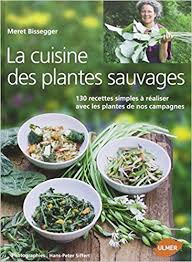amazon fr la cuisine des plantes sauvages 130 recettes simples à